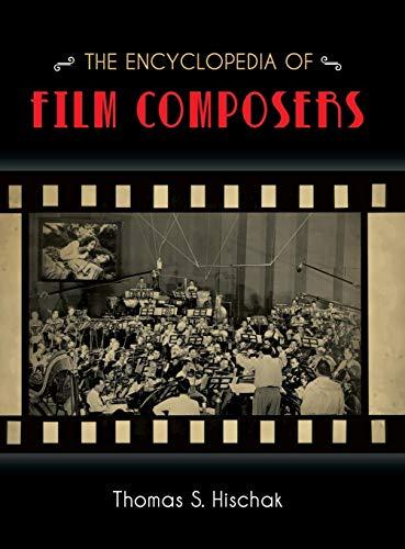 Encyclopedia of Film Composers: Hischak, Thomas S