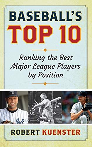 Baseball's Top 10: Ranking the Best Major League Players by Position: Kuenster, Robert