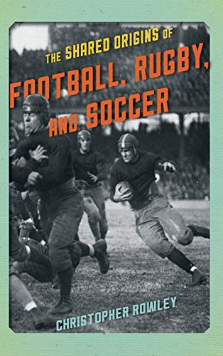 9781442246188: The Shared Origins of Football, Rugby, and Soccer