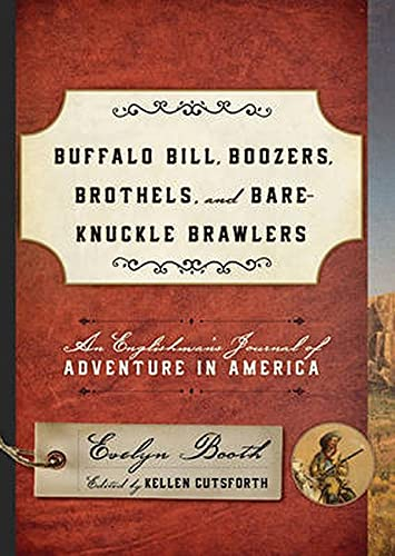 Buffalo Bill, Boozers, Brothels, and Bare-Knuckle Brawlers: An Englishman's Journal of ...
