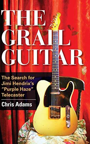 9781442246799: The Grail Guitar: The Search for Jimi Hendrix's Purple Haze Telecaster