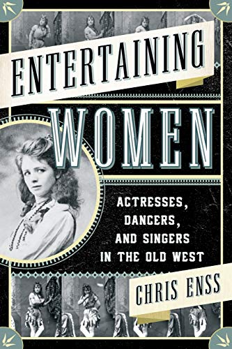 9781442247338: Entertaining Women: Actresses, Dancers, and Singers in the Old West