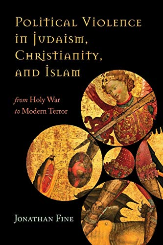 Political Violence in Judaism, Christianity, and Islam: From Holy War to Modern Terror: Jonathan ...