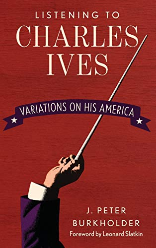 9781442247949: Listening to Charles Ives: Variations on His America