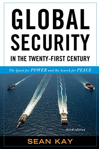 Global Security in the Twenty-First Century: The Quest for Power and the Search for Peace: Kay, ...