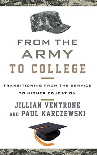 From the Army to College: Transitioning from the Service to Higher Education: Ventrone, Jillian; ...