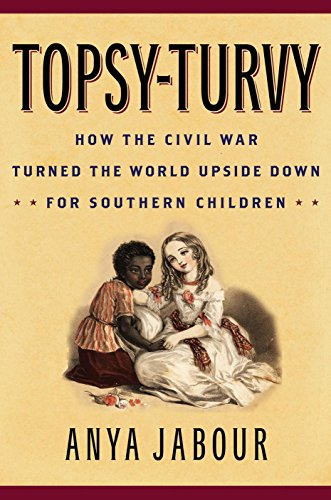 9781442249080: Topsy-Turvy: How the Civil War Turned the World Upside Down for Southern Children (American Childhoods Series)