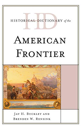 9781442249585: Historical Dictionary of the American Frontier (Historical Dictionaries of U.S. Politics and Political Eras)