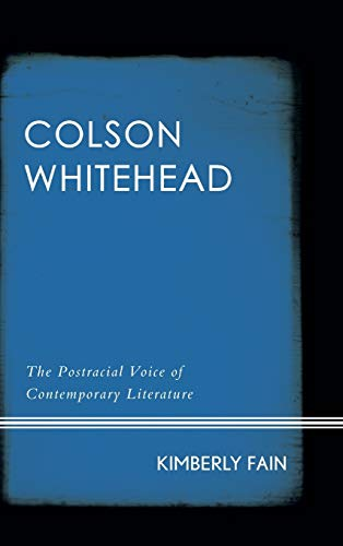 Colson Whitehead: The Postracial Voice of Contemporary Literature: Fain, Kimberly