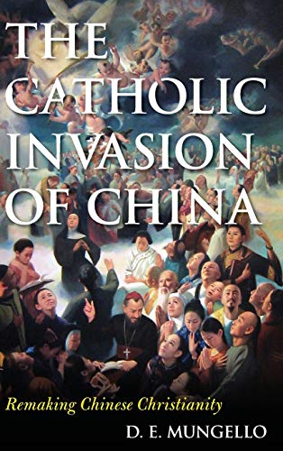 The Catholic Invasion of China: Remaking Chinese Christianity (Critical Issues in World and ...