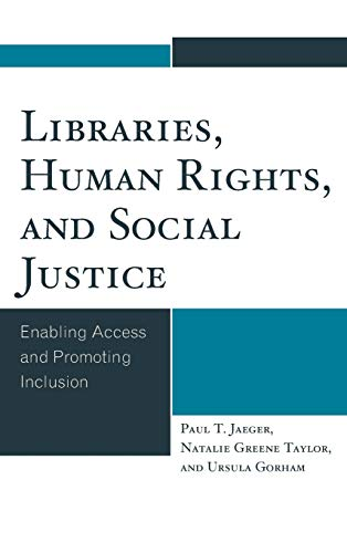 Libraries, Human Rights, and Social Justice: Enabling: Jaeger, Paul T.;