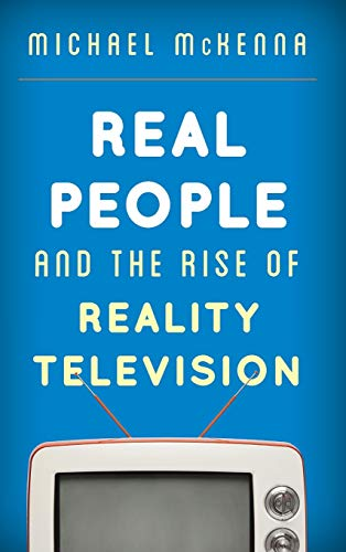 Real People and the Rise of Reality Television: McKenna, Michael