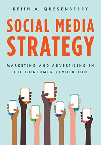 Social Media Strategy: Marketing and Advertising in the Consumer Revolution: Keith A. Quesenberry
