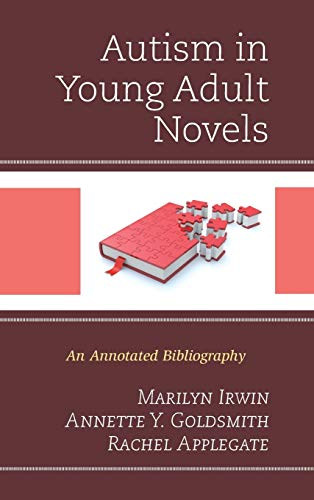 Autism in Young Adult Novels: An Annotated Bibliography: Irwin, Marilyn; Goldsmith, Annette Y.; ...
