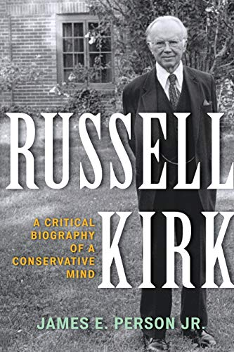 RUSSELL KIRK:A CRITICAL BIOGRAPHY OF A Format: PERSON, JAMES E.