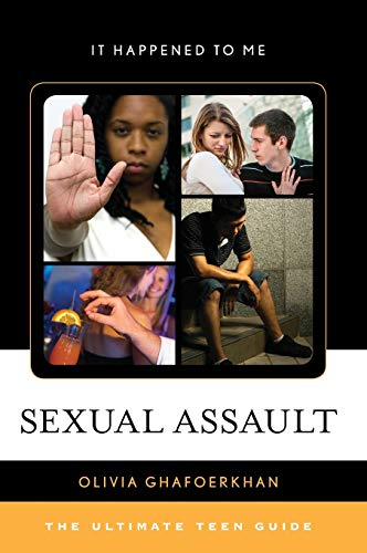 Sexual Assault: The Ultimate Teen Guide (It Happened to Me): Ghafoerkhan, Olivia