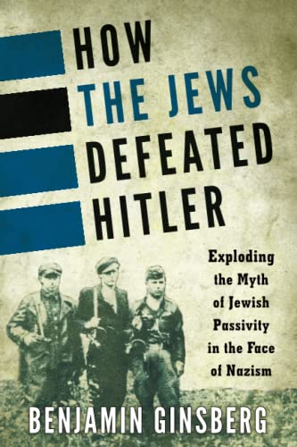 9781442252745: How the Jews Defeated Hitler: Exploding the Myth of Jewish Passivity in the Face of Nazism