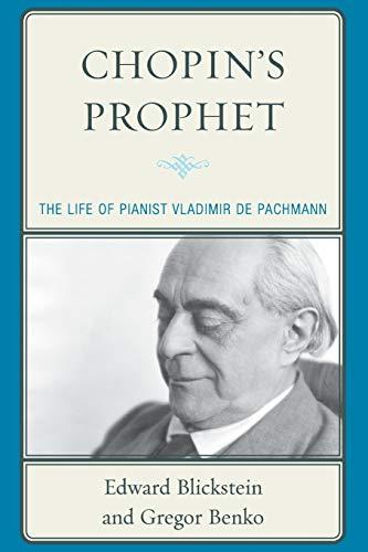 Chopin's Prophet: The Life of Pianist Vladimir de Pachmann: Benko, Gregor, Blickstein, Edward