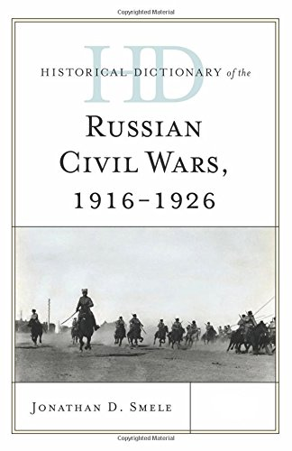 9781442252806: Historical Dictionary of the Russian Civil Wars, 1916-1926 (Historical Dictionaries of War, Revolution, and Civil Unrest)