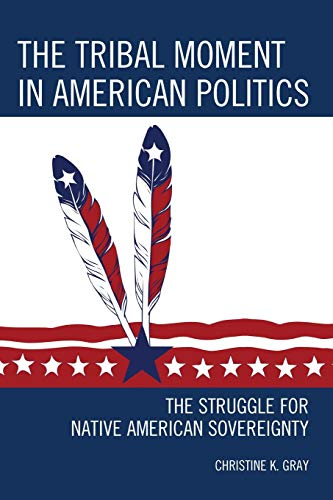 9781442252837: The Tribal Moment in American Politics: The Struggle for Native American Sovereignty (Contemporary Native American Communities)
