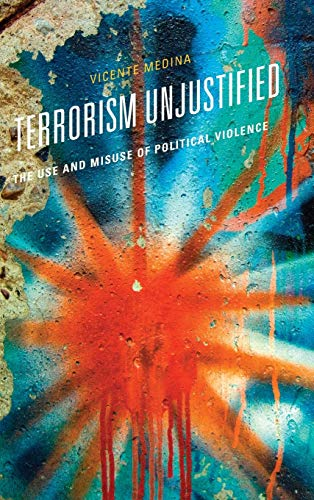 9781442253513: Terrorism Unjustified: The Use and Misuse of Political Violence