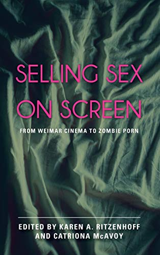 9781442253537: Selling Sex on Screen: From Weimar Cinema to Zombie Porn