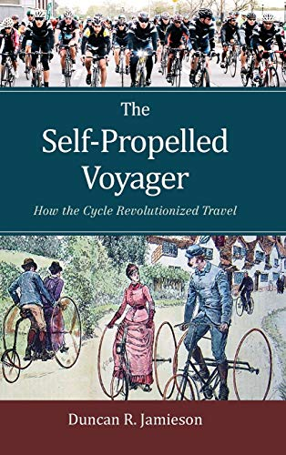 9781442253704: The Self-Propelled Voyager: How the Cycle Revolutionized Travel