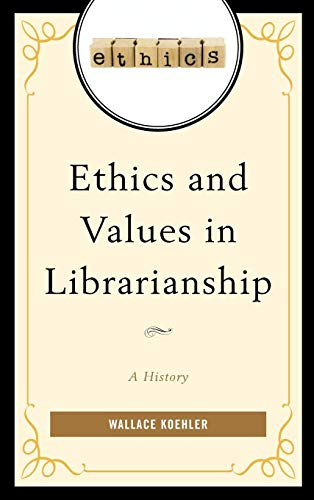 9781442254268: Ethics and Values in Librarianship: A History