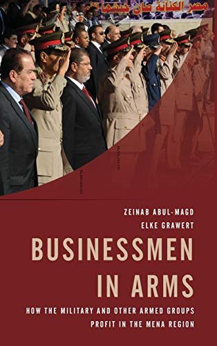 Businessmen in Arms: How the Military and Other Armed Groups Profit in the MENA Region: Rowman &amp...