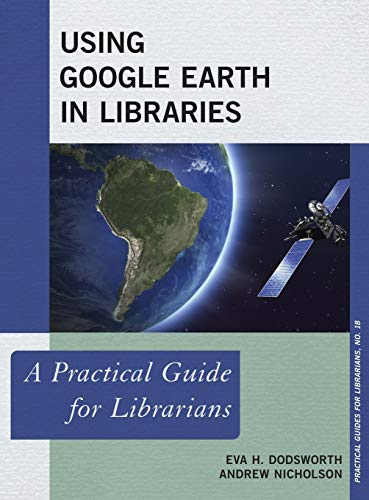 9781442255036: Using Google Earth in Libraries: A Practical Guide for Librarians (Practical Guides for Librarians)