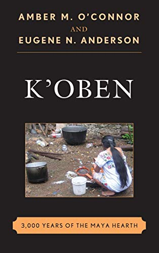 K'Oben: 3,000 Years of the Maya Hearth: O'Connor, Amber M.