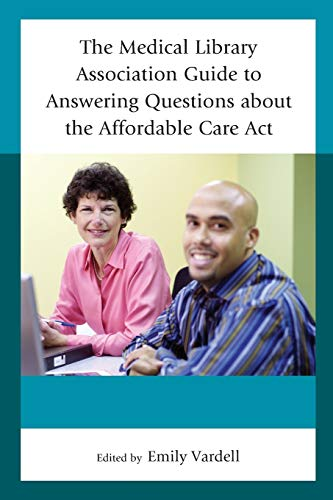 The Medical Library Association Guide to Answering Questions About the Affordable Care Act (Medical...