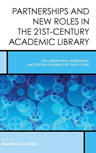 9781442255395: Partnerships and New Roles in the 21st-Century Academic Library: Collaborating, Embedding, and Cross-Training for the Future (Creating the 21st-Century Academic Library)
