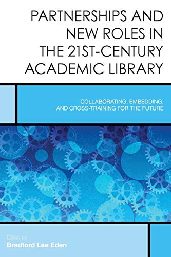 9781442255401: Partnerships and New Roles in the 21st-Century Academic Library: Collaborating, Embedding, and Cross-Training for the Future (Creating the 21st-Century Academic Library)