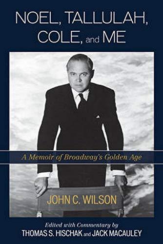 Noel, Tallulah, Cole, and Me: A Memoir of Broadway's Golden Age: John C. Wilson