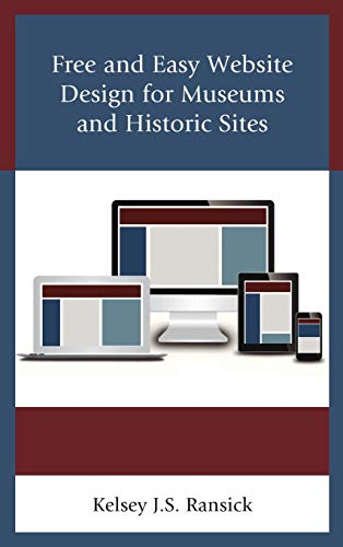 9781442255791: Free and Easy Website Design for Museums and Historic Sites (American Association for State and Local History)