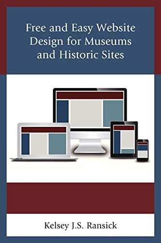 9781442255807: Free and Easy Website Design for Museums and Historic Sites (American Association for State and Local History)