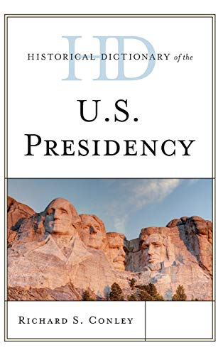 9781442257641: Historical Dictionary of the U.S. Presidency (Historical Dictionaries of U.S. Politics and Political Eras)