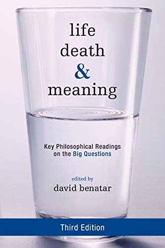 Life, Death, and Meaning: David Benatar (editor),