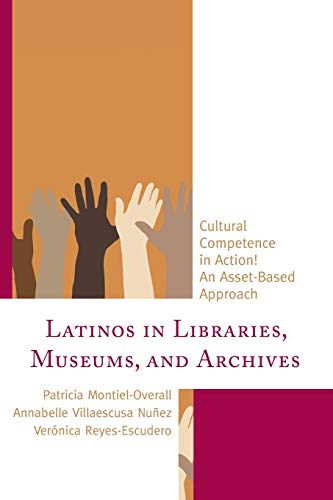 Latinos in Libraries, Museums, and Archives: Cultural Competence in Action! an Asset-Based Approach...