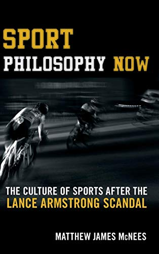 9781442260658: Sport Philosophy Now: The Culture of Sports after the Lance Armstrong Scandal