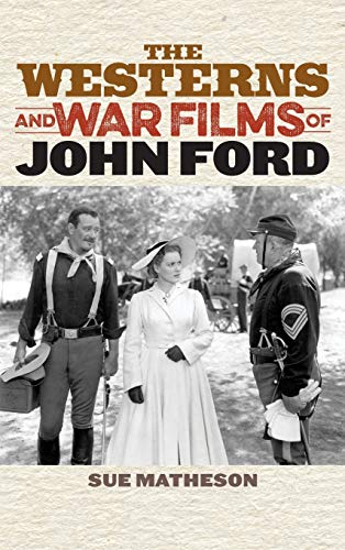 The Westerns and War Films of John Ford (Hardback)