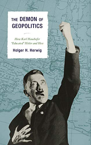 9781442261136: The Demon of Geopolitics: How Karl Haushofer