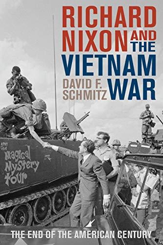 Richard Nixon and the Vietnam War : The End of the American Century: David F. Schmitz