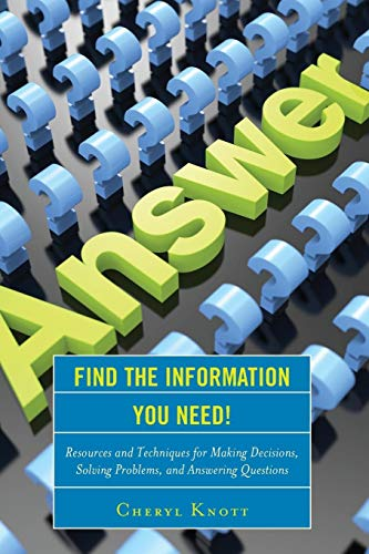 9781442262485: Find the Information You Need!: Resources and Techniques for Making Decisions, Solving Problems, and Answering Questions