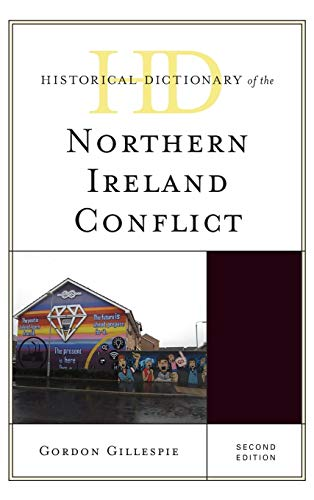 Historical Dictionary of the Northern Ireland Conflict (Historical Dictionaries of War, Revolution,...