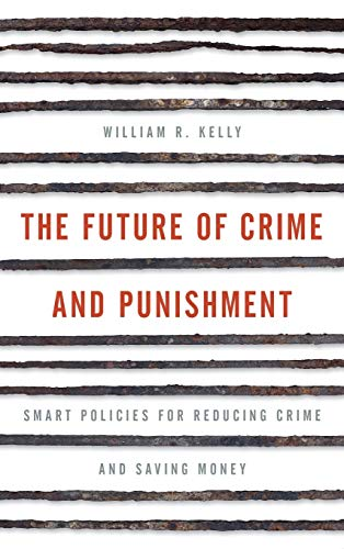 9781442264816: The Future of Crime and Punishment: Smart Policies for Reducing Crime and Saving Money
