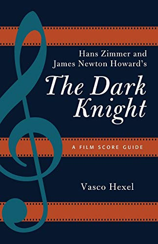9781442266728: Hans Zimmer and James Newton Howard's the Dark Knight: A Film Score Guide (Film Score Guides)