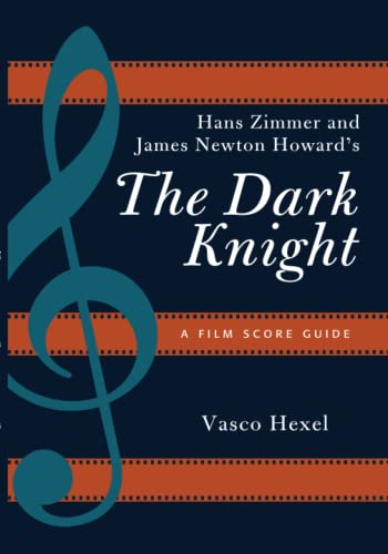 Hans Zimmer and James Newton Howard's The Dark Knight : A Film Score Guide.