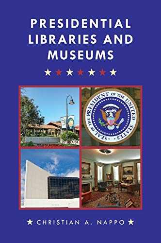 Presidential Libraries and Museums: Christian A. Nappo